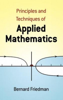 Principles and Techniques of Applied Mathematics av Bernard Friedman (Heftet)