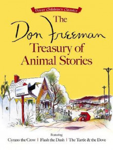 The Don Freeman Treasury of Animal Stories: Featuring Cyrano the Crow, Flash the Dash and The Turtle and the Dove av Don Freeman (Heftet)