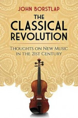 Omslag - Classical Revolution: Thoughts on New Music in the 21st Century