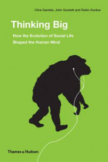 Thinking Big: How the Evolution of Social Life Shaped Human Mind av Robin Dunbar, Clive Gamble og John Gowlett (Innbundet)