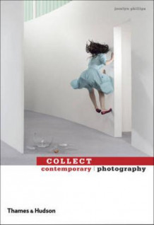 Collect contemporary photography av Jocelyn Phillips (Innbundet)