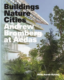 Andrew Bromberg at Aedas: Buildings, Nature, Cities av Aaron Betsky og Andrew Bromberg (Innbundet)