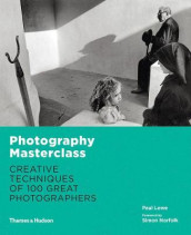 Photography Masterclass:Creative Techniques of 100 Great Photographers av Paul Lowe (Heftet)