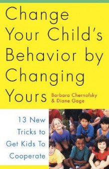 Change Your Child's Behavior by Changing Yours av Barbara Chernofsky (Heftet)