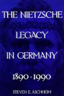 The Nietzsche Legacy in Germany av Steven E. Aschheim (Heftet)