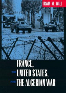 France, the United States and the Algerian War av Irwin M. Wall (Innbundet)