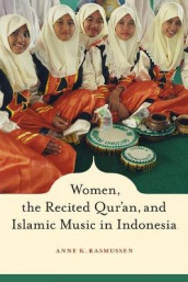 Women, the Recited Qur'an, and Islamic Music in Indonesia av Anne Rasmussen (Heftet)