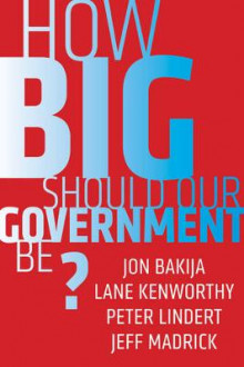 How Big Should Our Government Be? av Jon Bakija, Lane Kenworthy, Peter Lindert og Jeff Madrick (Heftet)