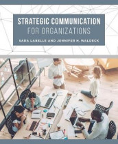Strategic Communication for Organizations av Sara LaBelle og Jennifer H. Waldeck (Heftet)