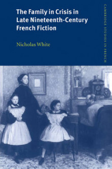 The Family in Crisis in Late Nineteenth-Century French Fiction av Nicholas White (Heftet)