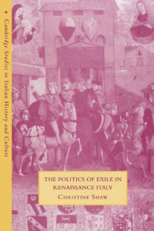 The Politics of Exile in Renaissance Italy av Christine Shaw (Heftet)