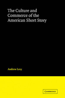 The Culture and Commerce of the American Short Story av Andrew Levy (Heftet)