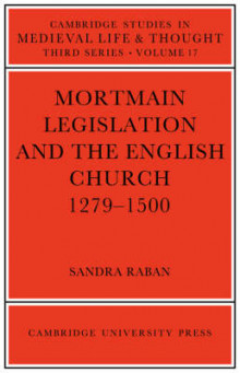 Mortmain Legislation and the English Church 1279 -1500 av Sandra Raban (Heftet)