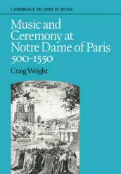 Music and Ceremony at Notre Dame of Paris, 500-1550 av Craig Wright (Heftet)