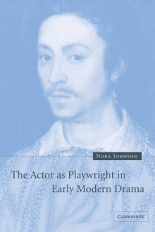 The Actor as Playwright in Early Modern Drama av Nora Johnson (Heftet)
