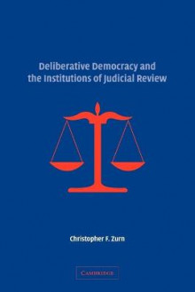 Deliberative Democracy and the Institutions of Judicial Review av Christopher F. Zurn (Heftet)