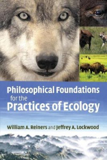 Philosophical Foundations for the Practices of Ecology av William A. Reiners og Jeffrey A. Lockwood (Heftet)