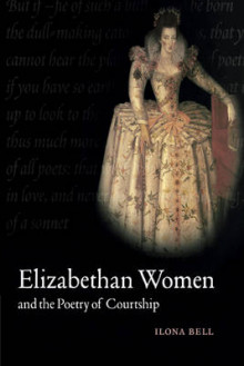 Elizabethan Women and the Poetry of Courtship av Ilona Bell (Heftet)