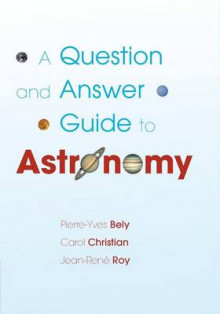 A Question and Answer Guide to Astronomy av Pierre-Yves Bely, Carol Christian og Jean-Rene Roy (Heftet)