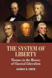 The System of Liberty av George H. Smith (Heftet)
