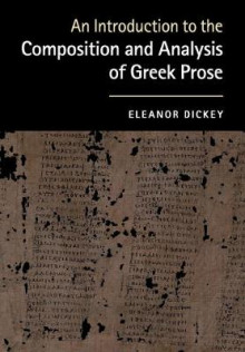 An Introduction to the Composition and Analysis of Greek Prose av Eleanor Dickey (Heftet)