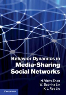 Behavior Dynamics in Media-Sharing Social Networks av H. Vicky Zhao, W. Sabrina Lin og K. J. Ray Liu (Innbundet)