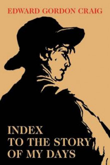 Index to the Story of My Days av Edward Gordon Craig (Heftet)