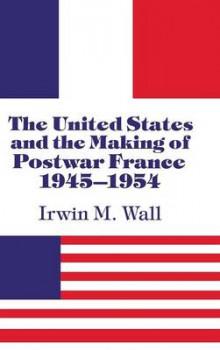 The United States and the Making of Postwar France, 1945-1954 av Irwin M. Wall (Innbundet)