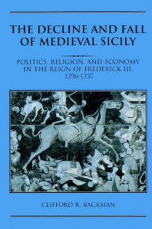 The Decline and Fall of Medieval Sicily av Clifford R. Backman (Heftet)
