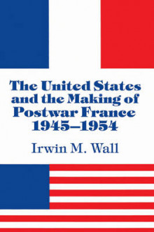 The United States and the Making of Postwar France, 1945-1954 av Irwin M. Wall (Heftet)