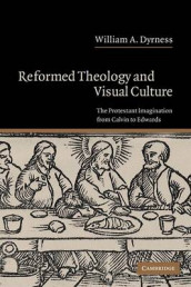 Reformed Theology and Visual Culture av William A. Dyrness (Heftet)