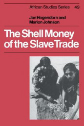 The Shell Money of the Slave Trade av Jan S. Hogendorn og Marion Johnson (Heftet)