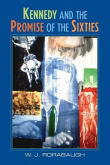 Kennedy and the Promise of the Sixties av W. J. Rorabaugh (Heftet)