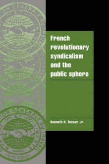 French Revolutionary Syndicalism and the Public Sphere av Kenneth H. Tucker (Innbundet)