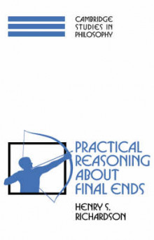 Practical Reasoning about Final Ends av Henry S. Richardson (Heftet)
