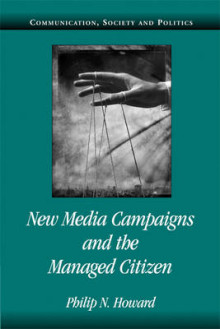 New Media Campaigns and the Managed Citizen av Philip N. Howard (Heftet)
