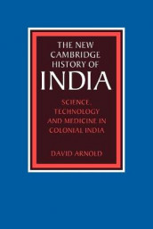 Science, Technology and Medicine in Colonial India av David Arnold (Heftet)