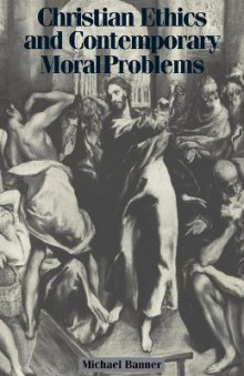 Christian Ethics and Contemporary Moral Problems av Michael C. Banner (Heftet)