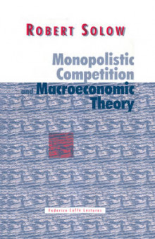 Monopolistic Competition and Macroeconomic Theory av Robert M. Solow (Heftet)