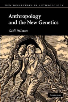Anthropology and the New Genetics av Gisli Palsson (Heftet)