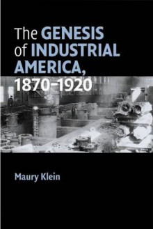 The Genesis of Industrial America, 1870-1920 av Maury Klein (Heftet)
