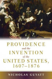 Providence and the Invention of the United States, 1607-1876 av Nicholas Guyatt (Heftet)