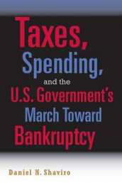 Taxes, Spending, and the U.S. Government's March towards Bankruptcy av Daniel N. Shaviro (Heftet)
