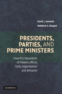 Presidents, Parties, and Prime Ministers av David J. Samuels og Matthew Soberg Shugart (Heftet)