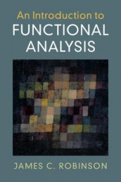 An Introduction to Functional Analysis av James C. Robinson (Heftet)