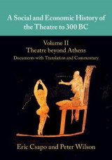 Omslag - A Social and Economic History of the Theatre to 300 BC: Volume 2, Theatre beyond Athens: Documents with Translation and Commentary