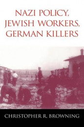 Nazi Policy, Jewish Workers, German Killers av Christopher R. Browning (Heftet)