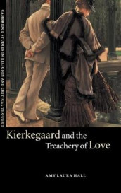 Kierkegaard and the Treachery of Love av Amy Laura Hall (Innbundet)
