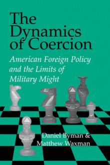 The Dynamics of Coercion av Daniel L. Byman og Matthew C. Waxman (Innbundet)