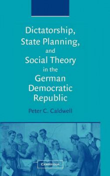Dictatorship, State Planning, and Social Theory in the German Democratic Republic av Peter C. Caldwell (Innbundet)
